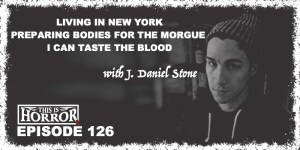 TIH 126 J Daniel Stone on Living in New York, Preparing Bodies for the Morgue and I Can Taste The Blood