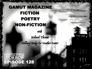 TIH 128 Gamut Magazine, Fiction, Poetry and Non-Fiction with Richard Thomas, Hillary Dodge and Heather Foster
