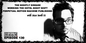 TIH 130 Max Booth III on The Nightly Disease, Working The Hotel Night Shift, and Perpetual Motion Machine Publishing
