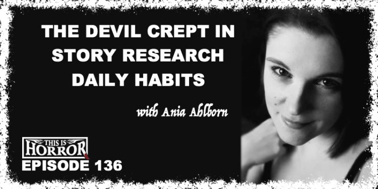 TIH 136 Ania Ahlborn on The Devil Crept In, Story Research, and Daily Habits