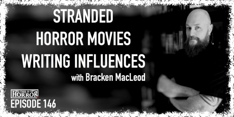TIH 146 Bracken MacLeod on Stranded, Horror Movies, and Writing Influences