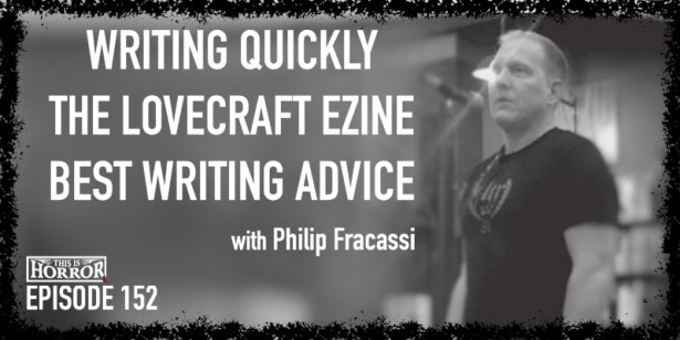 TIH 152 Philip Fracassi on Writing Quickly, The Lovecraft eZine, and Best Writing Advice