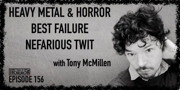 TIH 156 Tony McMillen on Heavy Metal and Horror, Best Failure, and Nefarious Twit