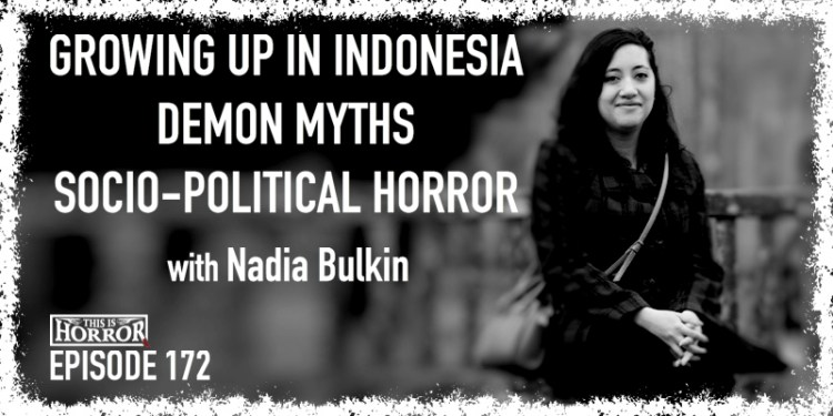 TIH 172 Nadia Bulkin on Growing Up in Indonesia, Demon Myths, and Socio-Political Horror