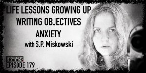 TIH 179 S.P. Miskowski on Life Lessons Growing Up, Writing Objectives, and Anxiety