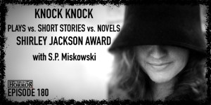 TIH 180 S.P. Miskowski on Knock Knock, Plays vs. Short Stories vs. Novels, and the Shirley Jackson Award