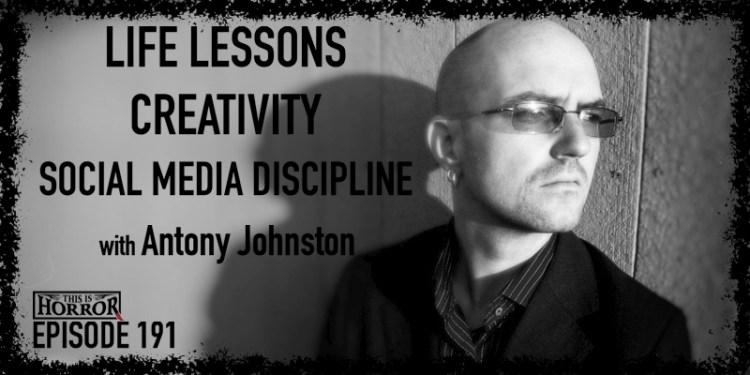 TIH 191 Antony Johnston on Life Lessons, Creativity, and Social Media Discipline