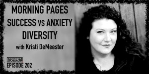 TIH 202 Kristi DeMeester on Julia Cameron's Morning Pages, Success vs. Anxiety, and Diversity