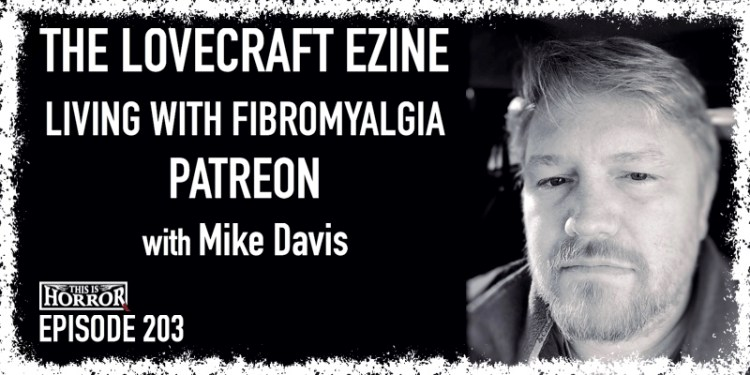 TIH 203 Mike Davis on The Lovecraft eZine, Living with Fibromyalgia, and Patreon