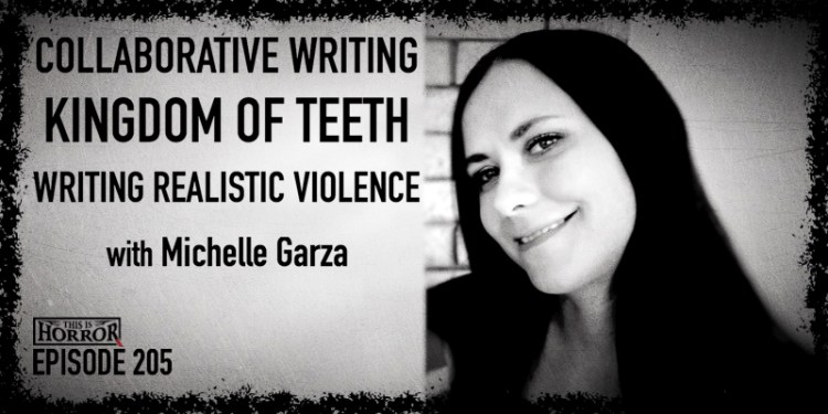 TIH 205 Michelle Garza on Collaborative Writing, Kingdom of Teeth, and Writing Realistic Violence