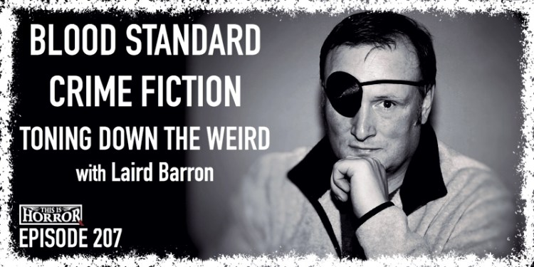 TIH 207 Laird Barron on Blood Standard, Crime Fiction, and Toning Down The Weird