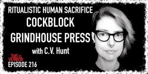 TIH 216 C.V. Hunt on Ritualistic Human Sacrifice, Cockblock, and Grindhouse Press
