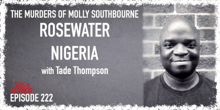 TIH 222 Tade Thompson on The Murders of Molly Southbourne, Rosewater, and Nigeria