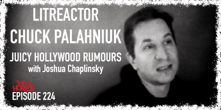 TIH 224 Joshua Chaplinsky on LitReactor, Chuck Palahniuk, and Juicy Hollywood Rumours