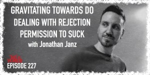 TIH 227 Jonathan Janz on Gravitating Towards Do, Dealing with Rejection, and Permission To Suck