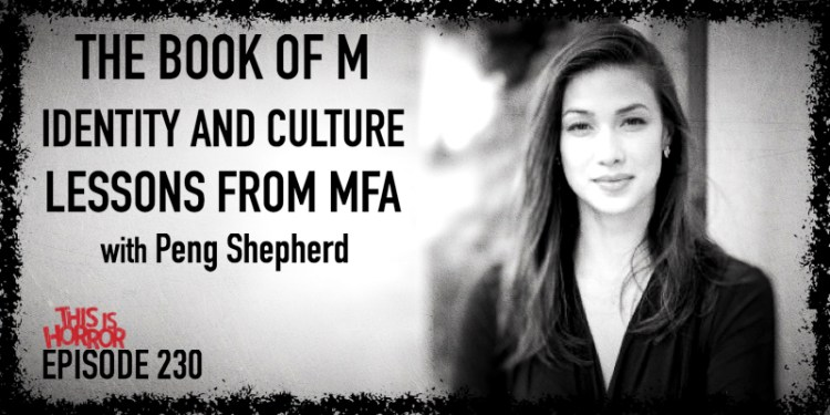 TIH 230 Peng Shepherd on The Book of M, Identity and Culture, and Lessons from her Creative Writing MFA