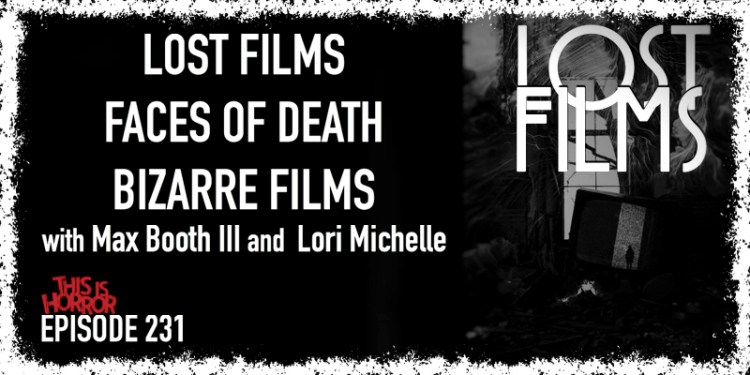 TIH 231 Max Booth III and Lori Michelle on Lost Films, Faces of Death, and Bizarre Films