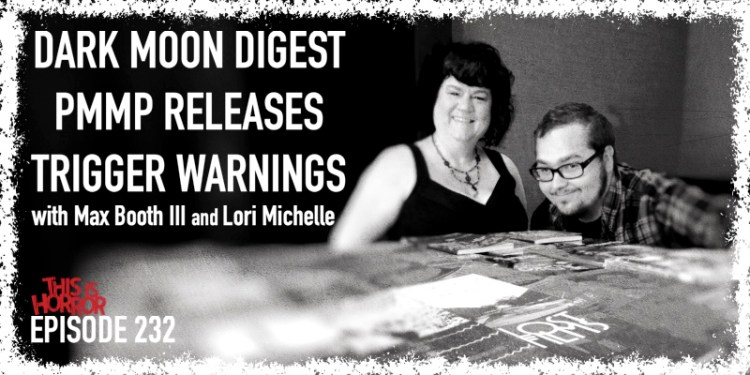 TIH 232 Max Booth III and Lori Michelle on Dark Moon Digest, Upcoming Perpetual Motion Machine Publishing Releases, and Trigger Warnings