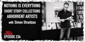 TIH 234: Simon Strantzas on Nothing is Everything, Short Story Collections, and Abhorrent Artists