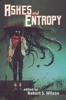 Ashes and Entropy, edited by Robert S. Wilson -alternate cover