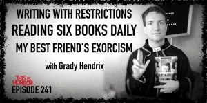 TIH 241 Grady Hendrix on Writing With Restrictions, Reading Six Books Daily, and My Best Friend's Exorcism