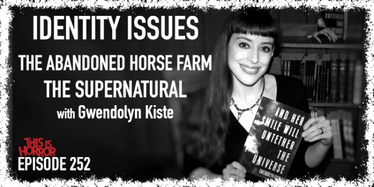 TIH 252 Gwendolyn Kiste on Identity Issues, The Abandoned Horse Farm, and The Supernatural