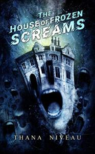 The House of Frozen Screams by Thana Niveau - cover