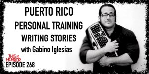 TIH 268: Gabino Iglesias on Puerto Rico, Personal Training, and Writing Stories