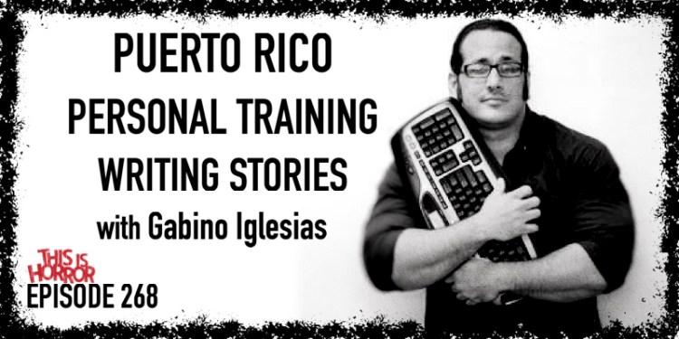 TIH 268: Gabino Iglesias on Puerto Rico, Personal Training, and Writing Stories