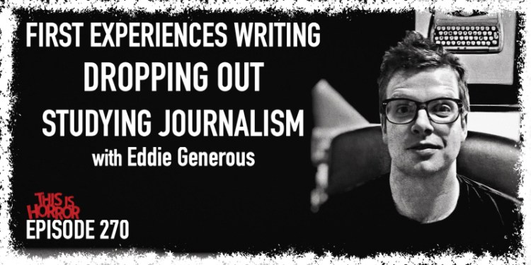 TIH 270 Eddie Generous on First Experiences Writing, Dropping Out, and Studying Journalism