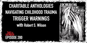 TIH 280 Robert S. Wilson on Charitable Anthologies, Navigating Childhood Trauma, and Trigger Warnings