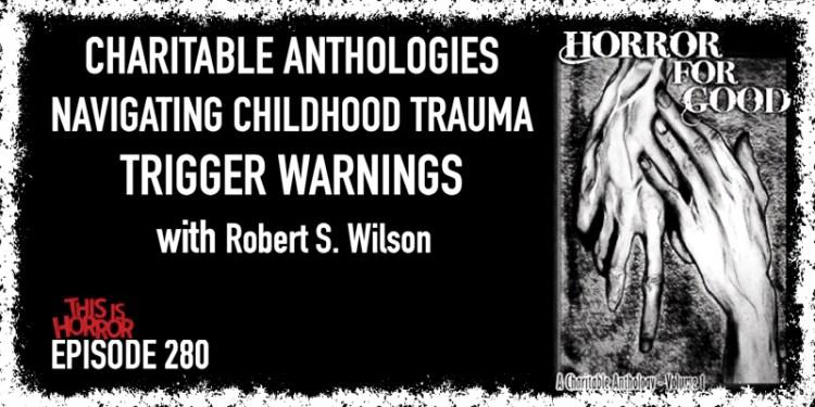 TIH 280 Robert S. Wilson on Charitable Anthologies, Navigating Childhood Trauma, and Trigger Warnings