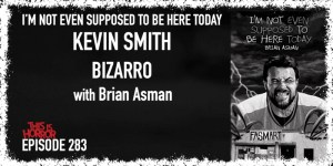 TIH 283 Brian Asman onI'm Not Even Supposed To Be HereToday, Kevin Smith, and Bizarro