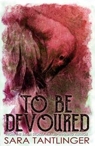To Be Devoured by Sara Tantlinger - cover