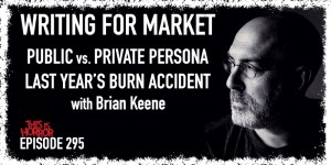 TIH 295 Brian Keene on Writing For Market, Public vs. Private Persona, and Last Year's Burn Accident