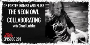 TIH 298 Chad Lutzke on Of Foster Homes and Flies, The Neon Owl, and Collaborating