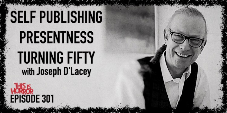 TIH 301 Joseph D'Lacey on Self Publishing, Presentness, and Turning Fifty