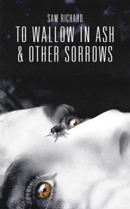 To Wallow in Ash & Other Sorrows by Sam Richard - cover