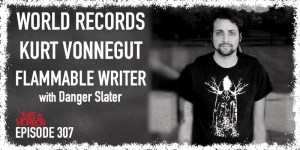 TIH 307 Danger Slater on The Guinness Book of World Records, Kurt Vonnegut, and The World's Most Flammable Writer