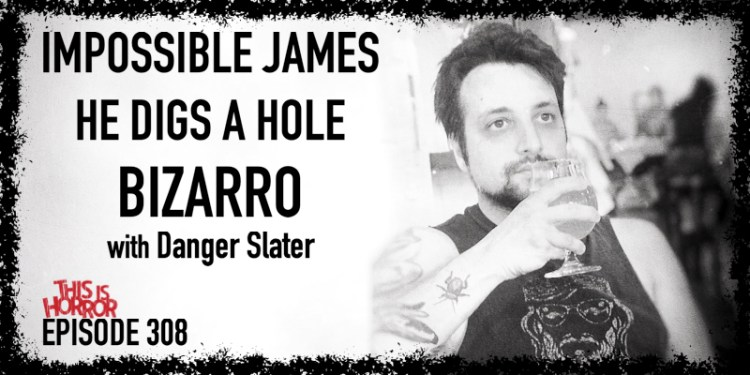 TIH 308 Danger Slater on Impossible James, He Digs A Hole, and Bizarro