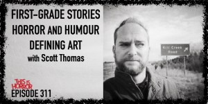 TIH 311 Scott Thomas on First-Grade Stories, Horror and Humour, and Defining Art and Craft