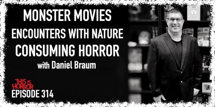 TIH 314 Daniel Braum on Monster Movies, Frightening Encounters with Nature, and Consuming Horror