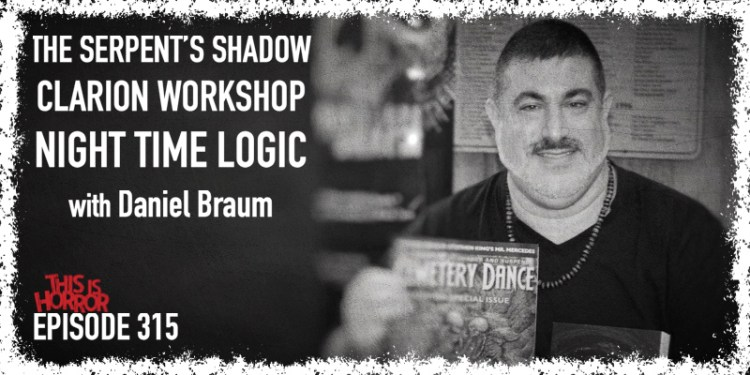 TIH 315 Daniel Braum on The Serpent's Shadow, Clarion Writers' Workshop, and Night Time Logic