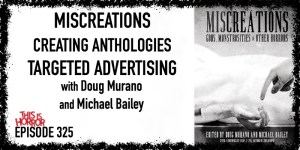 TIH 325 Doug Murano and Michael Bailey on Miscreations, Creating Anthologies, and Targeted Advertising