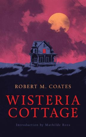 Wisteria Cottage by Robert M. Coates - cover