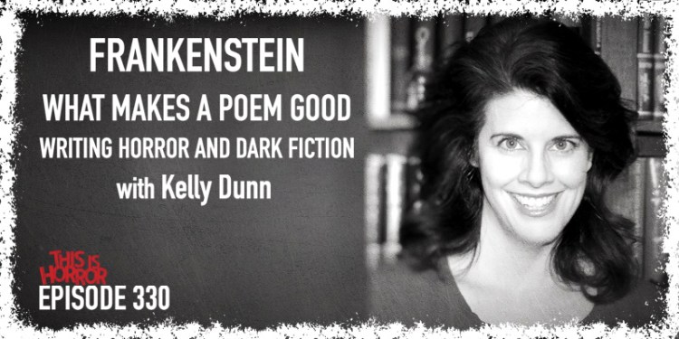 TIH 330 Kelly Dunn on Frankenstein, What Makes A Poem Good, and Writing Horror and Dark Fiction