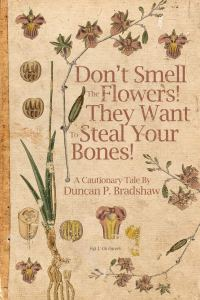 Don't Smell the Flowers by Duncan P. Bradshaw - cover