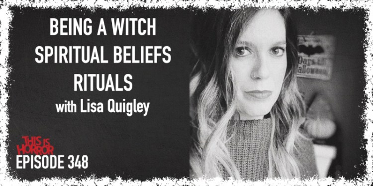TIH 348: Lisa Quigley on Being A Witch, Spiritual Beliefs, and Rituals