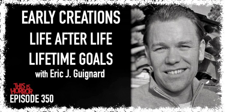 TIH 350 Eric J. Guignard on Early Creations, Life After Life, and Lifetime Goals