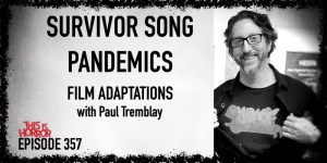 TIH 357 Paul Tremblay on Survivor Song, Pandemics, and Film Adaptations